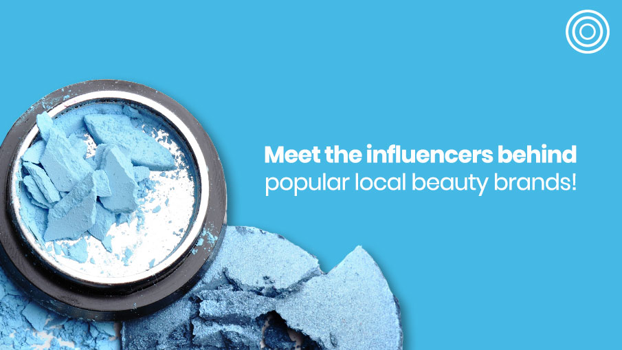 Meet the top influencers behind the most popular local beauty brands!